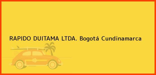 Teléfono, Dirección y otros datos de contacto para RAPIDO DUITAMA LTDA., Bogotá, Cundinamarca, Colombia