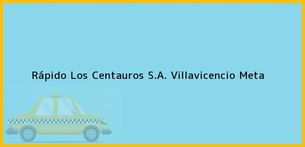 Teléfono, Dirección y otros datos de contacto para Rápido Los Centauros S.A., Villavicencio, Meta, Colombia