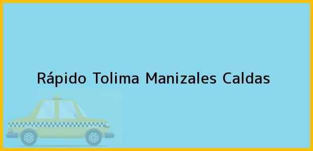 Teléfono, Dirección y otros datos de contacto para Rápido Tolima, Manizales, Caldas, Colombia