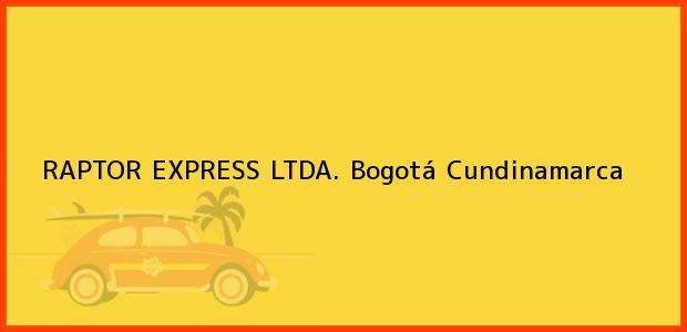 Teléfono, Dirección y otros datos de contacto para RAPTOR EXPRESS LTDA., Bogotá, Cundinamarca, Colombia