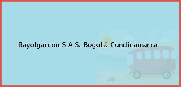 Teléfono, Dirección y otros datos de contacto para Rayolgarcon S.A.S., Bogotá, Cundinamarca, Colombia