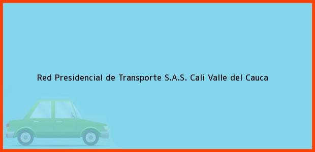 Teléfono, Dirección y otros datos de contacto para Red Presidencial de Transporte S.A.S., Cali, Valle del Cauca, Colombia