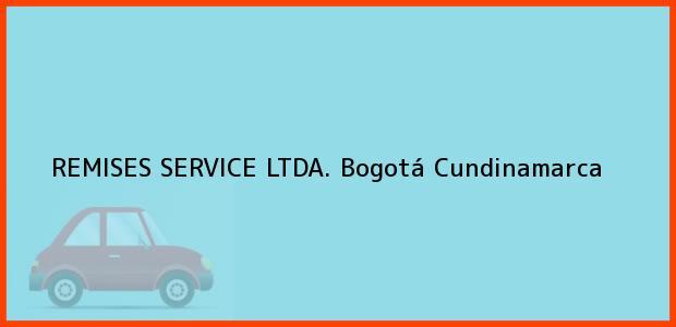 Teléfono, Dirección y otros datos de contacto para REMISES SERVICE LTDA., Bogotá, Cundinamarca, Colombia