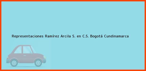 Teléfono, Dirección y otros datos de contacto para Representaciones Ramírez Arcila S. en C.S., Bogotá, Cundinamarca, Colombia