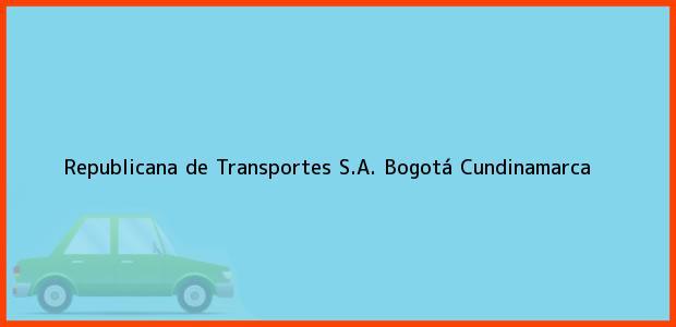 Teléfono, Dirección y otros datos de contacto para Republicana de Transportes S.A., Bogotá, Cundinamarca, Colombia