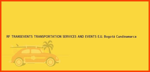 Teléfono, Dirección y otros datos de contacto para RF TRANSEVENTS TRANSPORTATION SERVICES AND EVENTS E.U., Bogotá, Cundinamarca, Colombia