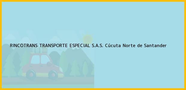 Teléfono, Dirección y otros datos de contacto para RINCOTRANS TRANSPORTE ESPECIAL S.A.S., Cúcuta, Norte de Santander, Colombia