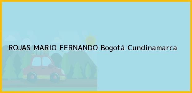 Teléfono, Dirección y otros datos de contacto para ROJAS MARIO FERNANDO, Bogotá, Cundinamarca, Colombia