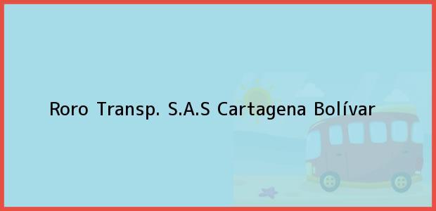 Teléfono, Dirección y otros datos de contacto para Roro Transp. S.A.S, Cartagena, Bolívar, Colombia