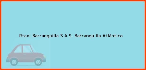 Teléfono, Dirección y otros datos de contacto para Rtaxi Barranquilla S.A.S., Barranquilla, Atlántico, Colombia