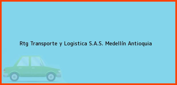 Teléfono, Dirección y otros datos de contacto para Rtg Transporte y Logistica S.A.S., Medellín, Antioquia, Colombia