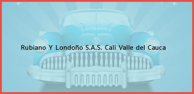 Teléfono, Dirección y otros datos de contacto para Rubiano Y Londoño S.A.S., Cali, Valle del Cauca, Colombia