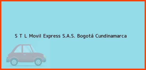 Teléfono, Dirección y otros datos de contacto para S T L Movil Express S.A.S., Bogotá, Cundinamarca, Colombia