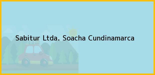 Teléfono, Dirección y otros datos de contacto para Sabitur Ltda., Soacha, Cundinamarca, Colombia