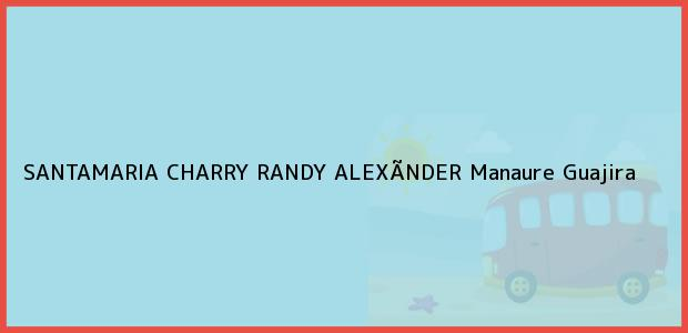 Teléfono, Dirección y otros datos de contacto para SANTAMARIA CHARRY RANDY ALEXÃNDER, Manaure, Guajira, Colombia