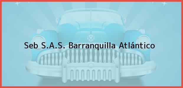 Teléfono, Dirección y otros datos de contacto para Seb S.A.S., Barranquilla, Atlántico, Colombia