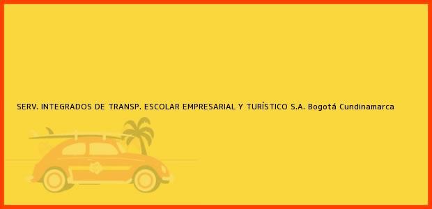 Teléfono, Dirección y otros datos de contacto para SERV. INTEGRADOS DE TRANSP. ESCOLAR EMPRESARIAL Y TURÍSTICO S.A., Bogotá, Cundinamarca, Colombia