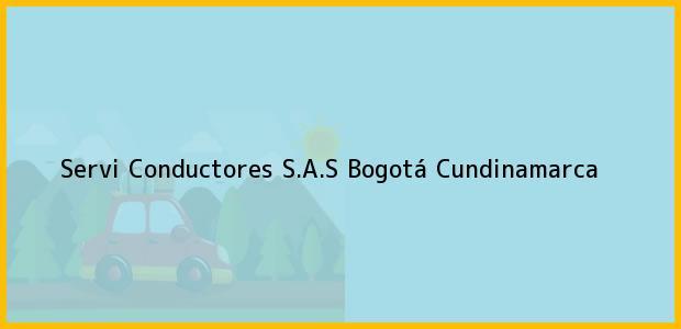 Teléfono, Dirección y otros datos de contacto para Servi Conductores S.A.S, Bogotá, Cundinamarca, Colombia