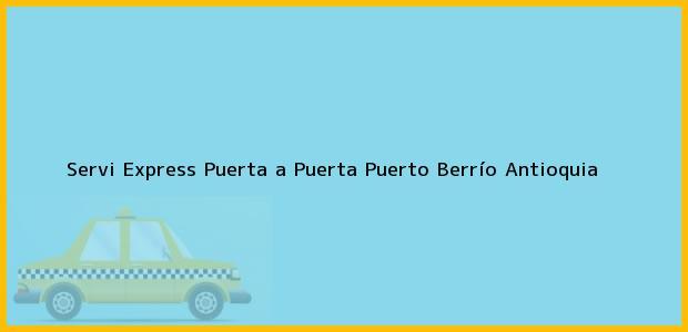 Teléfono, Dirección y otros datos de contacto para Servi Express Puerta a Puerta, Puerto Berrío, Antioquia, Colombia