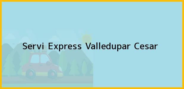 Teléfono, Dirección y otros datos de contacto para Servi Express, Valledupar, Cesar, Colombia