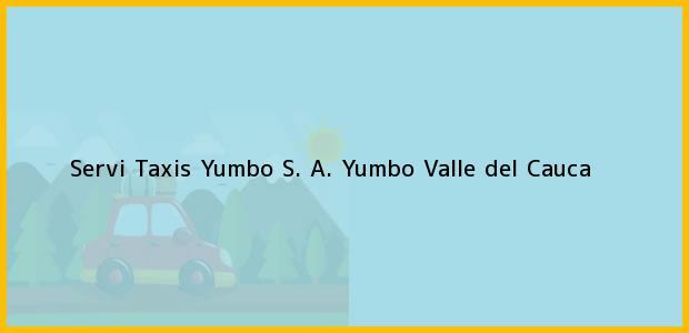 Teléfono, Dirección y otros datos de contacto para Servi Taxis Yumbo S. A., Yumbo, Valle del Cauca, Colombia