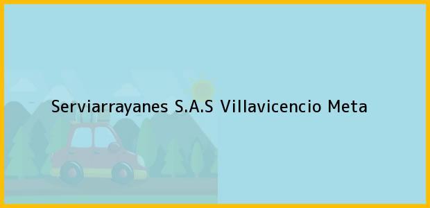 Teléfono, Dirección y otros datos de contacto para Serviarrayanes S.A.S, Villavicencio, Meta, Colombia