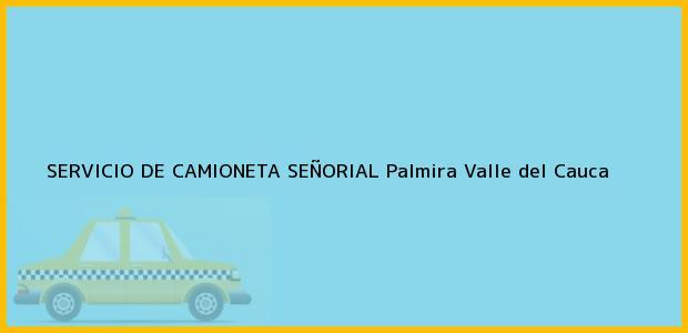 Teléfono, Dirección y otros datos de contacto para SERVICIO DE CAMIONETA SEÑORIAL, Palmira, Valle del Cauca, Colombia