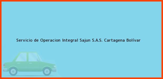 Teléfono, Dirección y otros datos de contacto para Servicio de Operacion Integral Sajun S.A.S., Cartagena, Bolívar, Colombia