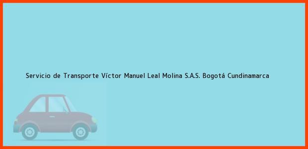 Teléfono, Dirección y otros datos de contacto para Servicio de Transporte Víctor Manuel Leal Molina S.A.S., Bogotá, Cundinamarca, Colombia