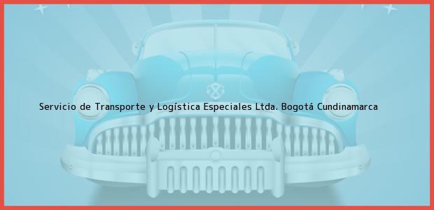 Teléfono, Dirección y otros datos de contacto para Servicio de Transporte y Logística Especiales Ltda., Bogotá, Cundinamarca, Colombia
