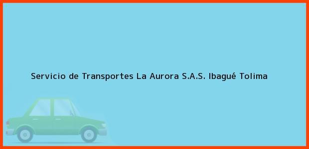 Teléfono, Dirección y otros datos de contacto para Servicio de Transportes La Aurora S.A.S., Ibagué, Tolima, Colombia