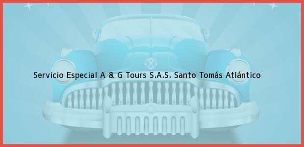 Teléfono, Dirección y otros datos de contacto para Servicio Especial A & G Tours S.A.S., Santo Tomás, Atlántico, Colombia