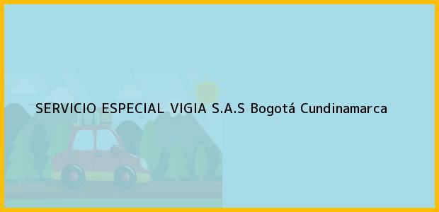 Teléfono, Dirección y otros datos de contacto para SERVICIO ESPECIAL VIGIA S.A.S, Bogotá, Cundinamarca, Colombia