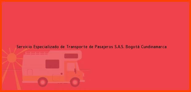 Teléfono, Dirección y otros datos de contacto para Servicio Especializado de Transporte de Pasajeros S.A.S., Bogotá, Cundinamarca, Colombia