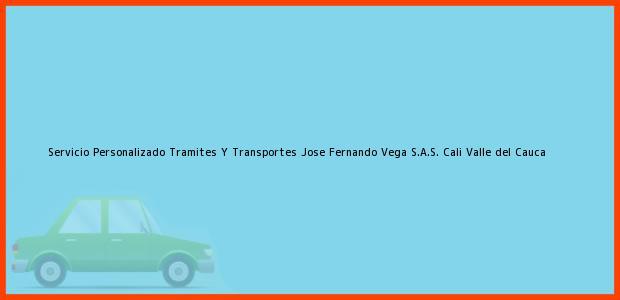 Teléfono, Dirección y otros datos de contacto para Servicio Personalizado Tramites Y Transportes Jose Fernando Vega S.A.S., Cali, Valle del Cauca, Colombia