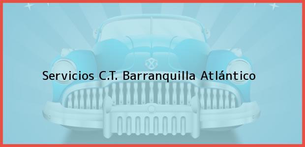 Teléfono, Dirección y otros datos de contacto para Servicios C.T., Barranquilla, Atlántico, Colombia