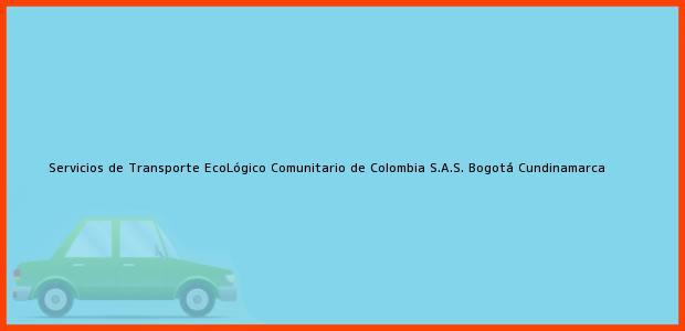 Teléfono, Dirección y otros datos de contacto para Servicios de Transporte EcoLógico Comunitario de Colombia S.A.S., Bogotá, Cundinamarca, Colombia