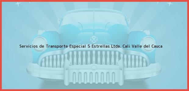 Teléfono, Dirección y otros datos de contacto para Servicios de Transporte Especial 5 Estrellas Ltda., Cali, Valle del Cauca, Colombia