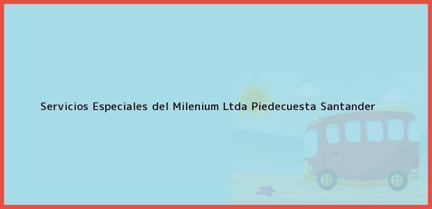 Teléfono, Dirección y otros datos de contacto para Servicios Especiales del Milenium Ltda, Piedecuesta, Santander, Colombia