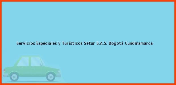 Teléfono, Dirección y otros datos de contacto para Servicios Especiales y Turísticos Setur S.A.S., Bogotá, Cundinamarca, Colombia