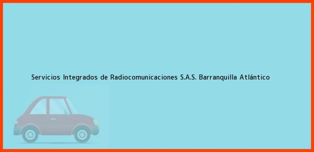 Teléfono, Dirección y otros datos de contacto para Servicios Integrados de Radiocomunicaciones S.A.S., Barranquilla, Atlántico, Colombia