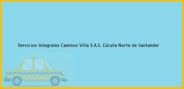Teléfono, Dirección y otros datos de contacto para Servicios Integrales Caminos Villa S.A.S., Cúcuta, Norte de Santander, Colombia
