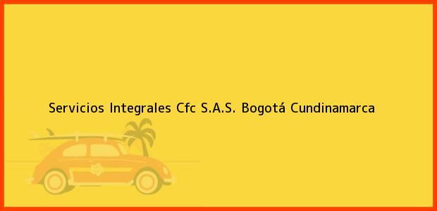Teléfono, Dirección y otros datos de contacto para Servicios Integrales Cfc S.A.S., Bogotá, Cundinamarca, Colombia