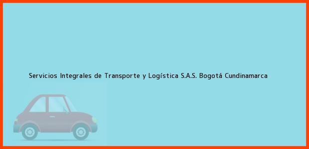 Teléfono, Dirección y otros datos de contacto para Servicios Integrales de Transporte y Logística S.A.S., Bogotá, Cundinamarca, Colombia