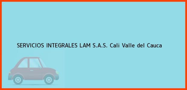 Teléfono, Dirección y otros datos de contacto para SERVICIOS INTEGRALES LAM S.A.S., Cali, Valle del Cauca, Colombia