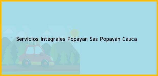 Teléfono, Dirección y otros datos de contacto para Servicios Integrales Popayan Sas, Popayán, Cauca, Colombia