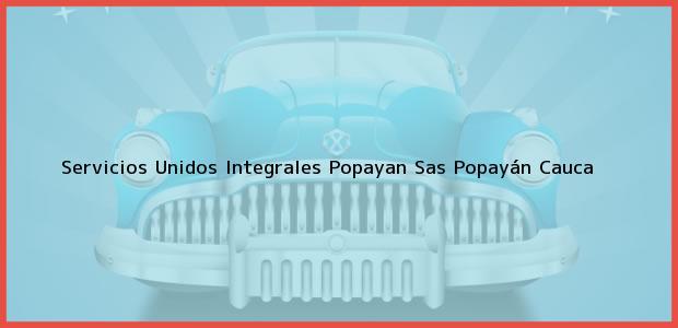 Teléfono, Dirección y otros datos de contacto para Servicios Unidos Integrales Popayan Sas, Popayán, Cauca, Colombia