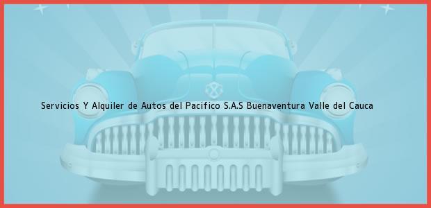 Teléfono, Dirección y otros datos de contacto para Servicios Y Alquiler de Autos del Pacifico S.A.S, Buenaventura, Valle del Cauca, Colombia