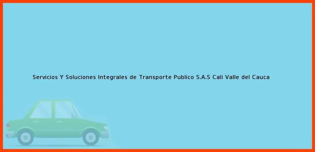 Teléfono, Dirección y otros datos de contacto para Servicios Y Soluciones Integrales de Transporte Publico S.A.S, Cali, Valle del Cauca, Colombia