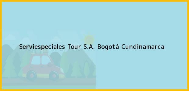 Teléfono, Dirección y otros datos de contacto para Serviespeciales Tour S.A., Bogotá, Cundinamarca, Colombia